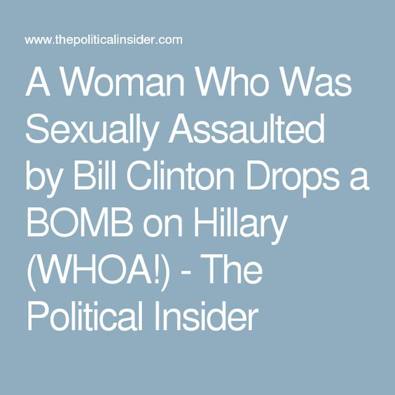 A Woman Who Was Sexually Assaulted by Bill Clinton Drops a BOMB on Hillary (WHOA!) - The Political Insider