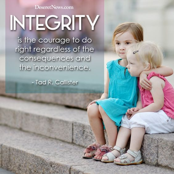 integrity counts - my dad was the classic example - i try to live up to it every day:
