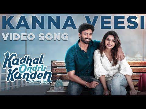 Kadhal Ondru Kanden Kanna Veesi Video Song Rio Raj Ashwin Kumar Nakshathra Nagesh Youtube In 2020 Songs Dance Lover Me Me Me Song