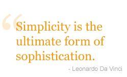 Simplicity is the ultimate form of sophistication. - Leonardo Da Vinci