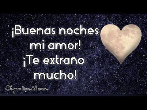 Buenas Noches Mi Amor Te Amo Y Te Extrano Mucho Youtube Buenas Noches Amor Mio Buenas Noches Te Amo Buenas Noches Frases