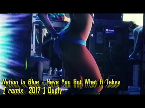 Nation In Blue Have You Got What It Takes Remix 2017 Duply Youtube Remix What It Takes Italo Disco