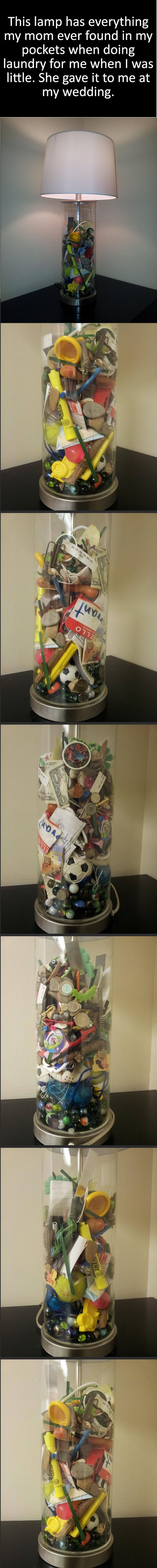 LOVE THIS IDEA!!! A mother saved all the things she found in her son's pockets when doing the laundry. She gave him this lamp with all things found for his wedding- wow! What an amazing idea!