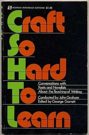 Craft So Hard to Learn: Conversations with Poets and Novelists about the Teaching of Writing - John Graham - PN143 .G7 1973