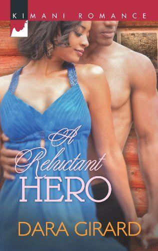 A Reluctant Hero (Harlequin Kimani Romance) by Dara Girard http://www.amazon.com/dp/B008X47GSO/ref=cm_sw_r_pi_dp_kguxvb0DAFVV8
