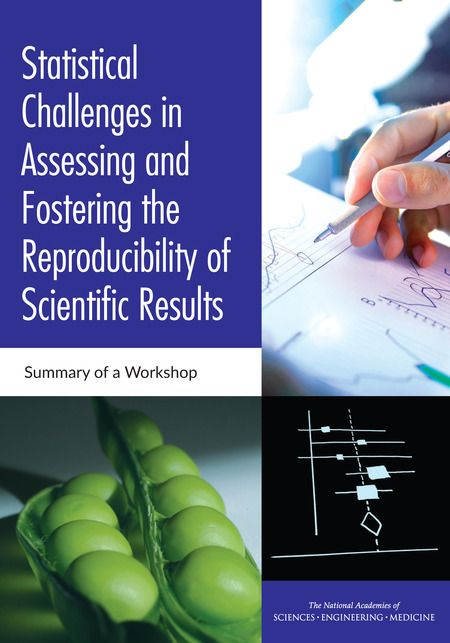 Statistical Challenges in Assessing and Fostering the Reproducibility of Scientific Results: Summary of a Workshop | The National Academies Press