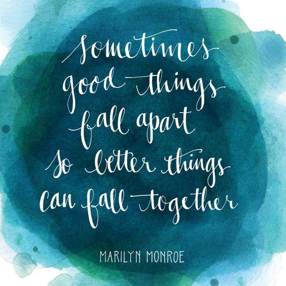"Marilyn Monroe Quotes Better Things Can Fall Together: ""Sometimes Good Things Fall Apart So That Better Things"