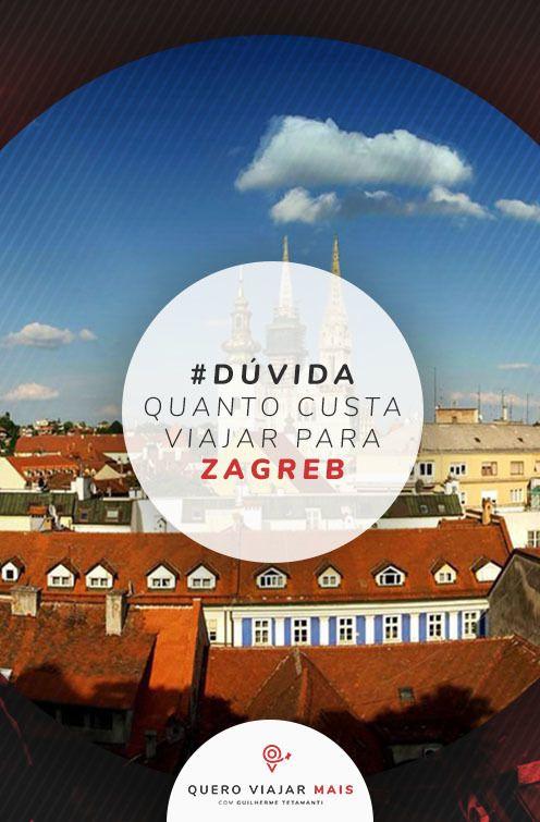 Viajar Barato Quanto Custa Viajar Para Zagreb Na Croacia Viajar Dicas De Viagem Roteiros De Viagem