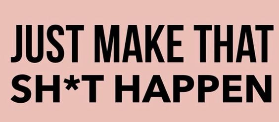 Work for it and make it real.