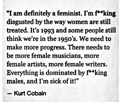 Kurt Cobain- Looking for quotes for my Nirvana and Feminism case study... this could work!
