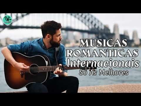 Melhores Musicas Romanticas Internacionais 2018 Musicas