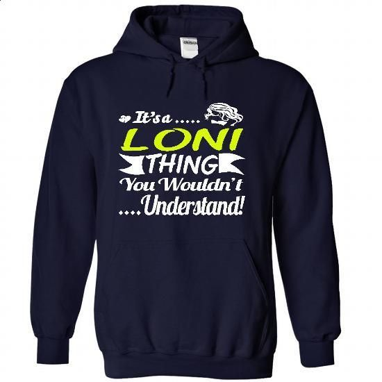 Its a LONI Thing- T Shirt, Hoodie, Hoodies, Year,Name,  - #sweatshirt for girls #white sweater. I WANT THIS => https://www.sunfrog.com/Names/Its-a-LONI-Thing-T-Shirt-Hoodie-Hoodies-YearName-Birthday-1775-NavyBlue-31027919-Hoodie.html?68278