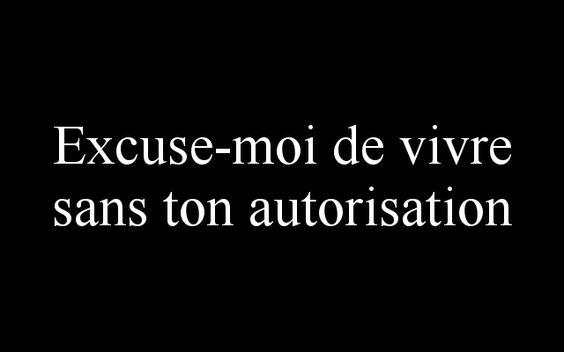 Excuse moi de #vivre sans ton autorisation. #amour