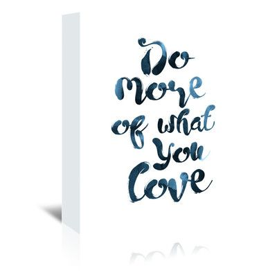 East Urban Home Do More of What You Love Textual Art on Wrapped Canvas Size:
