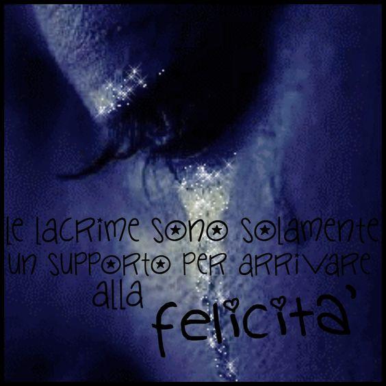 Le lacrime sono solamente un supporto per arrivare alla felicità ❤     |A.C.|