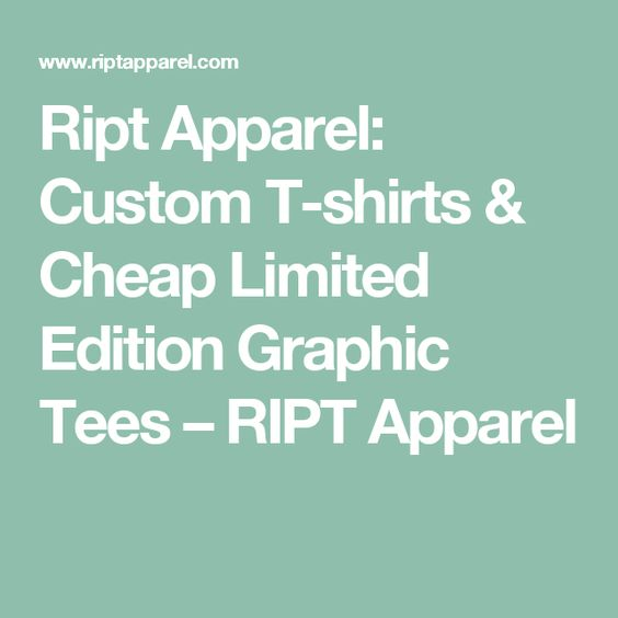 Ript Apparel: Custom T-shirts & Cheap Limited Edition Graphic Tees – RIPT Apparel