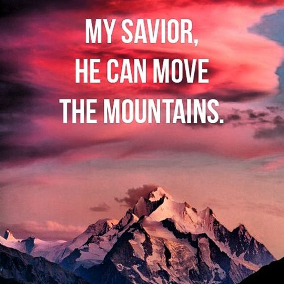 My Saviour can move the mountains