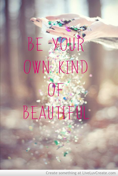 Image result for be your own kind of beautiful