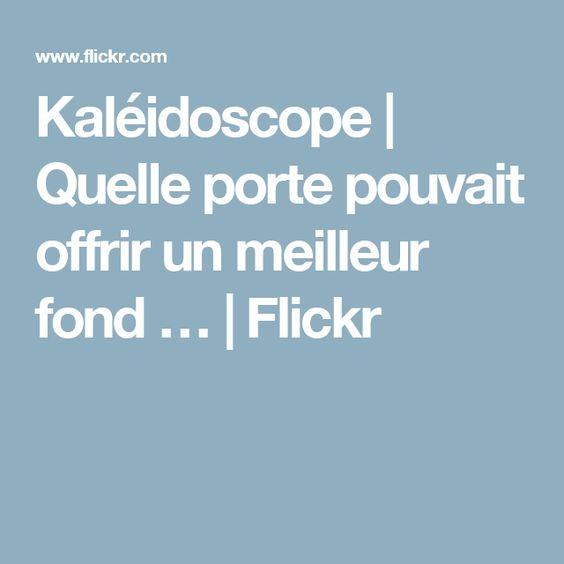 Kaléidoscope | Quelle porte pouvait offrir un meilleur fond … | Flickr