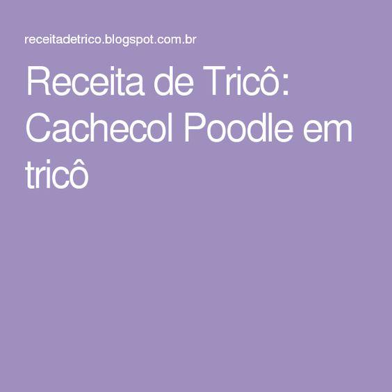 Receita de Tricô: Cachecol Poodle em tricô