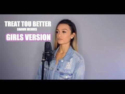 Treat You Better Shawn Mendes Girls Version Georgia Box Extended Rewrite Youtube Treat You Better Shawn Shawn Mendes Shawn