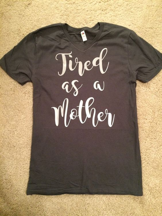 Tired as a Mother shirt Great for moms!  If you have any specific color or shirt style requests, feel free to message me!  If no specifications