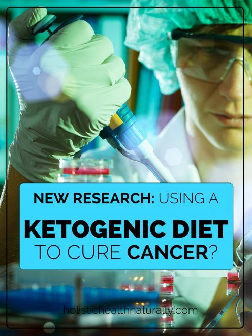 New Research: Using A Ketogenic Diet To Cure Cancer   holistichealthnaturally.com