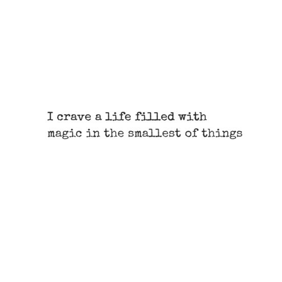 I crave a life filled with magic in the smallest of things...: