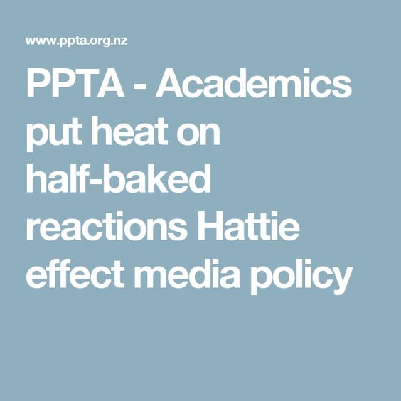 PPTA - Academics put heat on half-baked reactions Hattie effect media policy