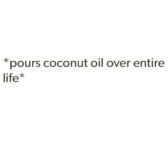 When coconut oil is the solution to everything.: