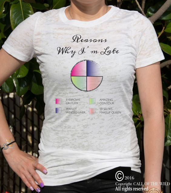 A personal favorite from my Etsy shop https://www.etsy.com/listing/467195400/im-late-because-makeup-burnout-womens
