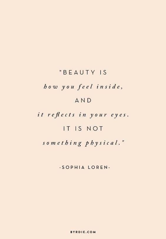 """""""Beauty is how you feel inside, and it reflects in your eyes. It is not something physical."""" - Sophia Loren // via @byrdiebeauty"""