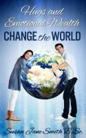Hugs and Emotional Wealth Change the World, an ebook by Susan Jane Smith at Smashwords