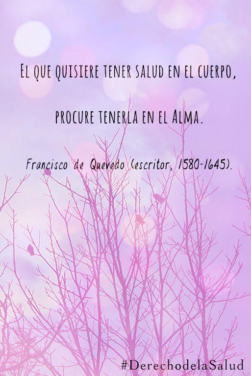 El que quisiera tener salud en el cuerpo, procure tenerla en el alma-Francisco de Quevedo. #salud #frases