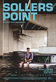Sollers Point (2017) Drama. Keith (Lombardi), a small-time drug dealer under house arrest at the home of his father (Belushi) in Baltimore, re-enters a community scarred by unemployment, neglect and deeply entrenched segregation. There, he pushes back against his surrounding limitations as he tries to find a way out of his own internal prison.