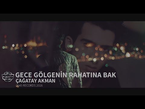 Gece Golgenin Rahatina Bak Cagatay Akman Official Video Youtube Gece Rahat Videolar