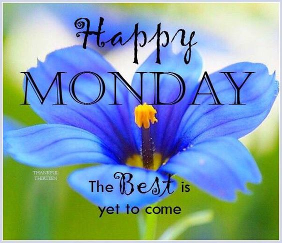 Happy Monday The Best Is Yet To Come monday good morning monday quotes good…: