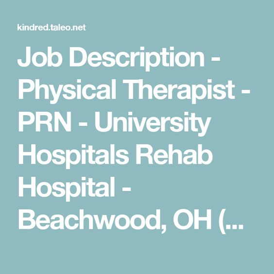 Job Description - Physical Therapist - PRN - University Hospitals - physical therapist job description