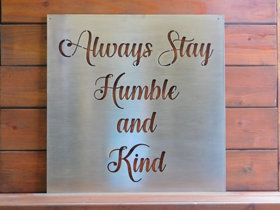 Always Stay Humble and Kind, Metal Sign, Metal Quote Sign, Lyric Sign