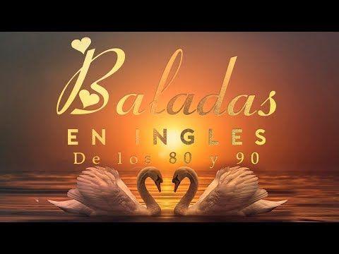 Las Mejores Baladas En Ingles De Los 80 Y 90 Romanticas Viejitas