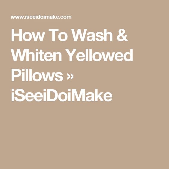 How To Wash & Whiten Yellowed Pillows » iSeeiDoiMake