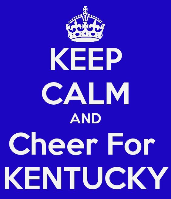 Are you kidding??? Keep CALM while cheering for KY....NOT happening!