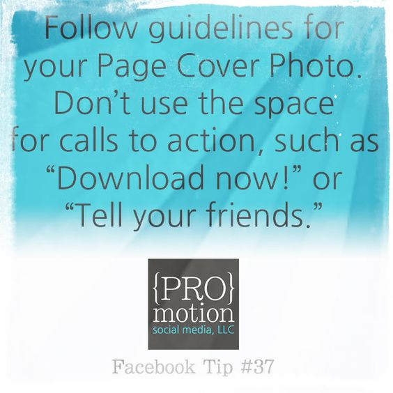 "#Facebook Tip #37 Follow guidelines for your Page Cover Photo.  Don't use the space for calls to action such as ""Download now!"" or ""Tell your friends."""