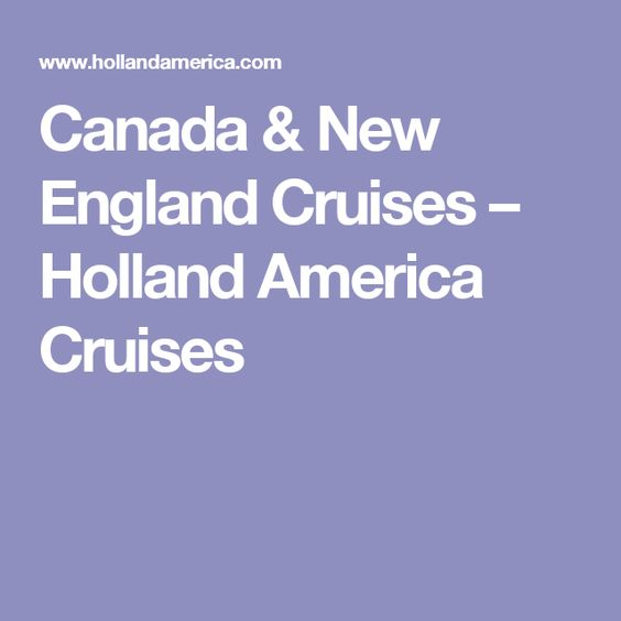 Canada & New England Cruises – Holland America Cruises