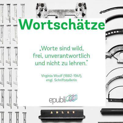 """""""Worte sind wild, frei, unverantwortlich und nicht zu lehren"""" --Virginia Woolf"""