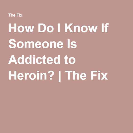 How Do I Know If Someone Is Addicted to Heroin? | The Fix