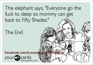 50 shades 50-shades: Bedtime Stories, Fifty Shades Of Grey, Fifty Fifty, Elephant, Absolutely Hilarious, 50Shades, 50 Shades Of Grey