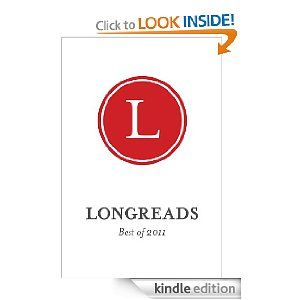 Thrilled to see Longreads.com releasing an ebook of their top reads from 2011. Great site!