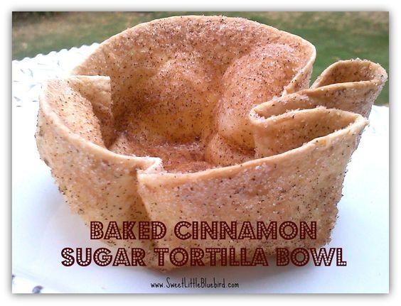 Baked Cinnamon Sugar Tortilla Bowl _ simple to make.  Fill with ice cream, fruit, apple crisp...
