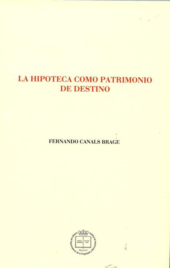 La hipoteca como patrimonio de destino : (una charla y sus digresiones) / Fernando Canals Brage. - Madrid : Fundación Registral, Colegio de Registradores de la Propiedad y Mercantiles de España, 2013
